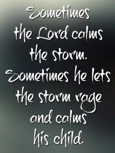Sometimes-the-Lord-calms-the-storm.-Sometimes-he-lets-the-storm-rage-and-calms-his-cihld.
